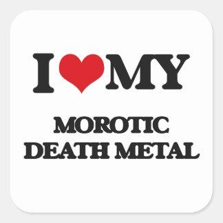 I Love My MOROTIC DEATH METAL Square Sticker