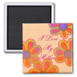 I Love My Mother! 2 Inch Square Magnet