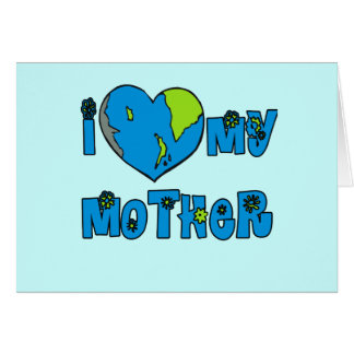 I Love My Mother Earth Tshirts, Mugs Card