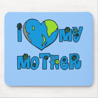 I Love My Mother Earth Tshirts, Mugs Mouse Pads