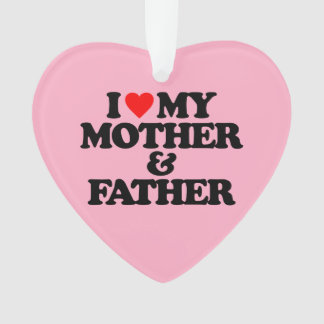 I LOVE MY MOTHER & FATHER