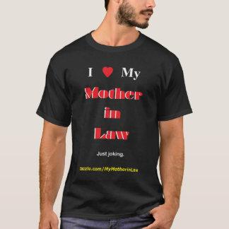 I love My Mother in Law. Just Joking. (dark) T-Shirt