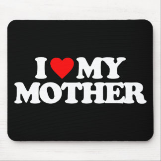 I LOVE MY MOTHER MOUSE PADS
