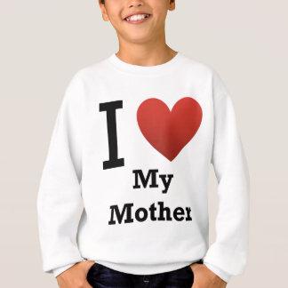 I Love My Mother Sweatshirt
