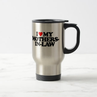 I LOVE MY MOTHERS-IN-LAW 15 OZ STAINLESS STEEL TRAVEL MUG