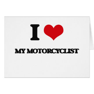 I Love My Motorcyclist Greeting Cards