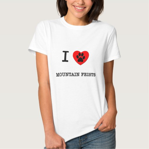 I LOVE MY MOUNTAIN FEISTS T-SHIRTS