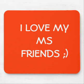 I LOVE MY MS FRIENDS ;) MOUSE PAD