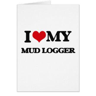 I love my Mud Logger Greeting Card