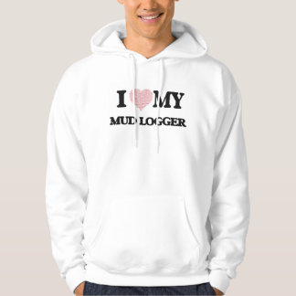 I love my Mud Logger (Heart Made from Words) Hooded Sweatshirt