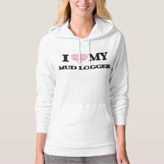 I love my Mud Logger (Heart Made from Words) Hooded Sweatshirts