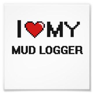 I love my Mud Logger Photo Print