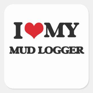I love my Mud Logger Square Sticker