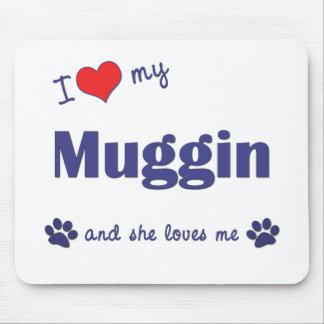 I Love My Muggin (Female Dog) Mouse Pad