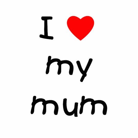 I Love My Mum Cutout