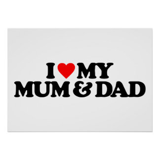 I LOVE MY MUM & DAD POSTERS