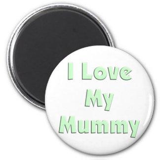 I Love My Mummy 2 Inch Round Magnet