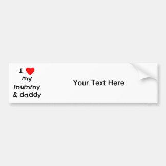 I Love My Mummy & Daddy Bumper Sticker
