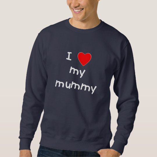 I Love My Mummy Sweatshirt