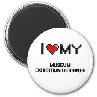 I love my Museum Exhibition Designer 2 Inch Round Magnet