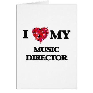 I love my Music Director Greeting Card