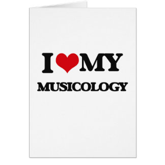 I Love My MUSICOLOGY Greeting Card