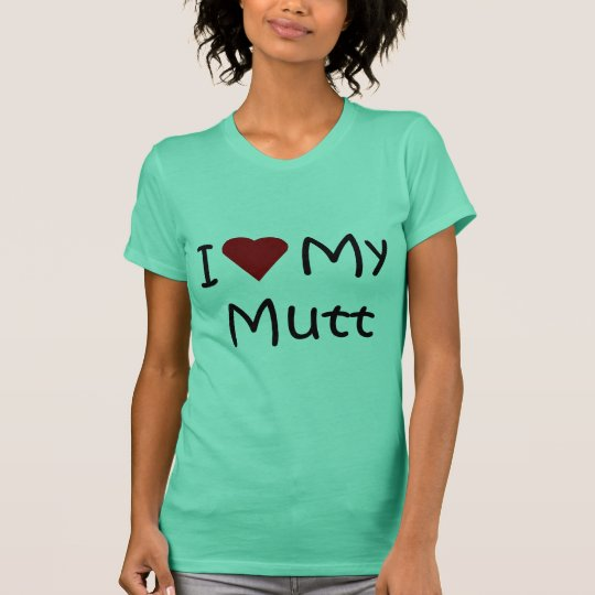 I Love My Mutt Dog Breed Lover Gifts and Apparel T-Shirt