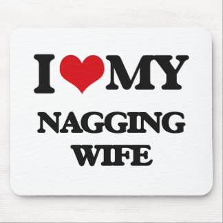 I love my Nagging Wife Mouse Pad