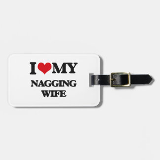 I love my Nagging Wife Tags For Bags