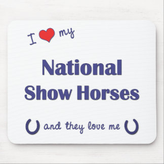 I Love My National Show Horses (Multiple Horses) Mouse Pad
