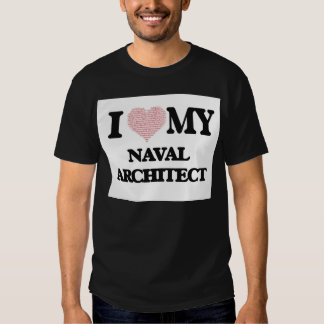 I love my Naval Architect (Heart Made from Words) Shirts