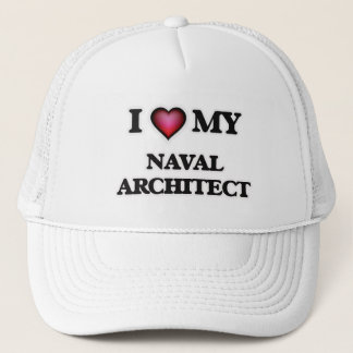 I love my Naval Architect Trucker Hat