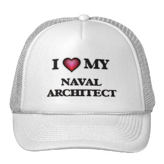 I love my Naval Architect Trucker Hat