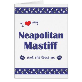 I Love My Neapolitan Mastiff (Female Dog) Card