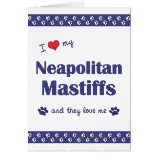 I Love My Neapolitan Mastiffs (Multiple Dogs) Card