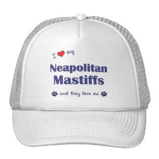 I Love My Neapolitan Mastiffs (Multiple Dogs) Hat