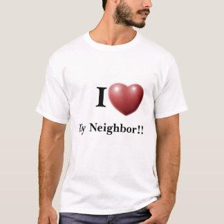I Love My Neighbor!! T-Shirt