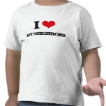 I Love My Neighbors T Shirts