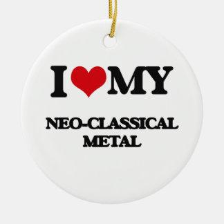 I Love My NEO-CLASSICAL METAL Ornament