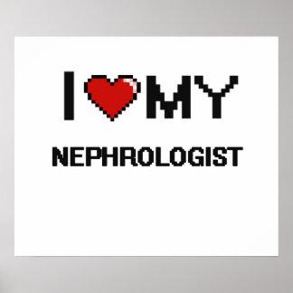 I love my Nephrologist Poster