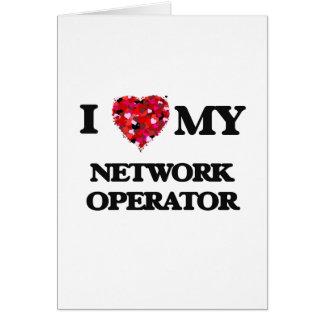 I love my Network Operator Greeting Card