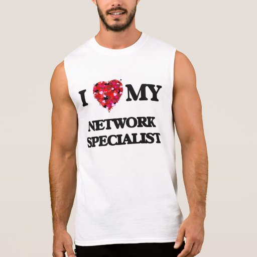 I love my Network Specialist Sleeveless Tee T-Shirt, Hoodie, Sweatshirt