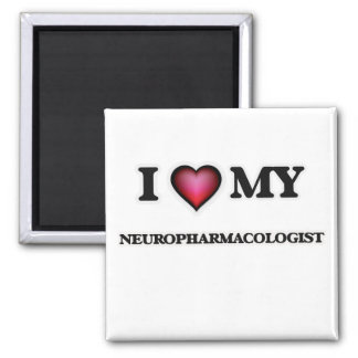 I love my Neuropharmacologist 2 Inch Square Magnet