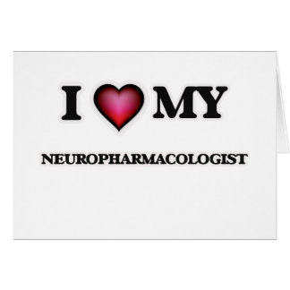 I love my Neuropharmacologist Card