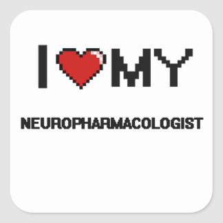 I love my Neuropharmacologist Square Sticker
