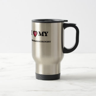 I love my Neuropharmacologist Travel Mug
