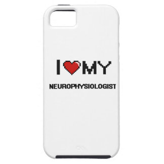 I love my Neurophysiologist iPhone 5 Covers