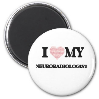 I love my Neuroradiologist (Heart Made from Words) 2 Inch Round Magnet
