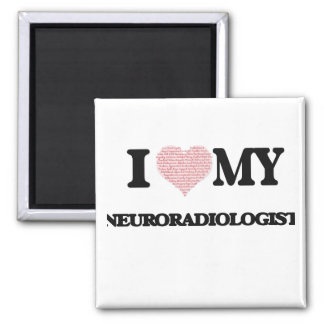 I love my Neuroradiologist (Heart Made from Words) 2 Inch Square Magnet