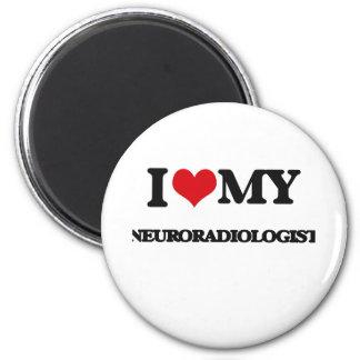 I love my Neuroradiologist Refrigerator Magnets